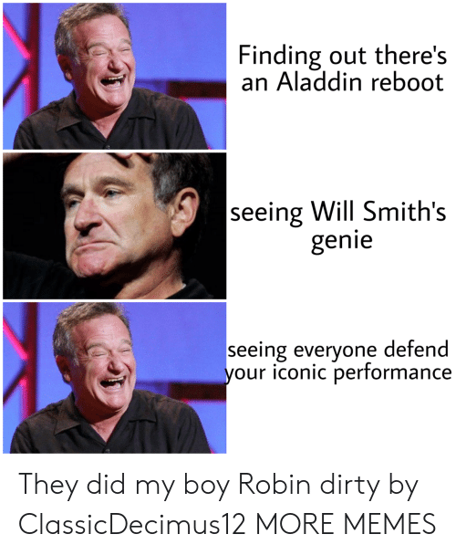 ReBoot: Finding out there's  an Aladdin reboot  seeing Will Smith's  genie  seeing everyone defend  your iconic performance They did my boy Robin dirty by ClassicDecimus12 MORE MEMES