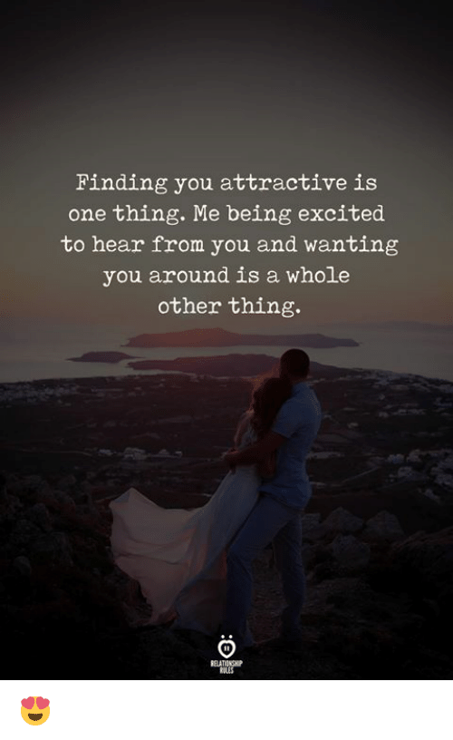One, Thing, and You: Finding you attractive is  one thing. Me being excited  to hear from you and wanting  you around is a whole  other thing. 😍
