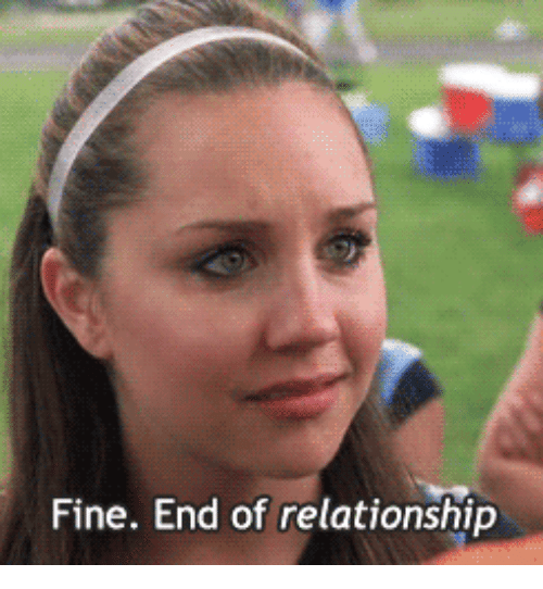 Fine End: Fine. End of relationship