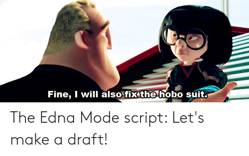 Edna Mode Meme: Fine, I will also fix the hobo suit. The Edna Mode script: Let's make a draft!