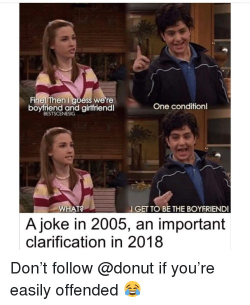 Memes, Guess, and Boyfriend: Finel Then I guess we're  boyftiend and girfriendl  One condition  BESTSCENESIG  WHAT  GET TO BE THE BOYFRIEND  A joke in 2005, an important  clarification in 2018 Don't follow @donut if you're easily offended 😂