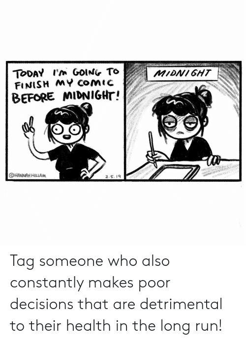 Memes, Run, and Tag Someone: FINISH MY COmic  BEFORE MIDNIGHT!  OHANNAH HILLAM  2.5. a Tag someone who also constantly makes poor decisions that are detrimental to their health in the long run!