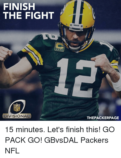 go pack: FINISH  THE FIGHT  NFL  DIVISIONAL  S e PACKERS  THEPACKERPAGE 15 minutes. Let's finish this! GO PACK GO! GBvsDAL Packers NFL
