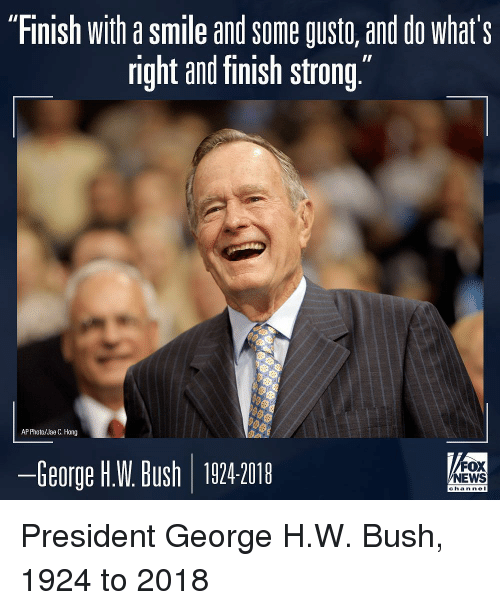 """Gusto: """"Finish with a smile and some gusto, and do what's  right and finish strong""""  AP Photo/Jae C. Hong  ーGeorge HW Bush 