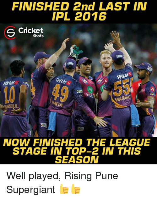 Memes, Cricket, and The League: FINISHED 2nd LAST IN  IPL 2016  S Cricket  Shots  motoVA  NOW FINISHED THE LEAGUE  STAGE IN TOP-2 IN THIS  SEASON Well played, Rising Pune Supergiant 👍👍