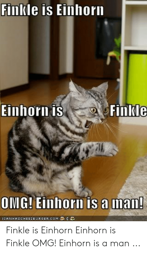Einhorn Is Finkle: Finkle is Einhori  Finkle  Einhorn is  ONIG! Eimhorn is a man  ICANHASCHEE2E URGER.coM Finkle is Einhorn Einhorn is Finkle OMG! Einhorn is a man ...