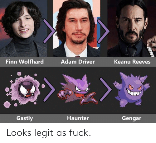 Adam Driver: Finn Wolfhard  Adam Driver  Keanu Reeves  Gastly  Haunter  Gengar Looks legit as fuck.