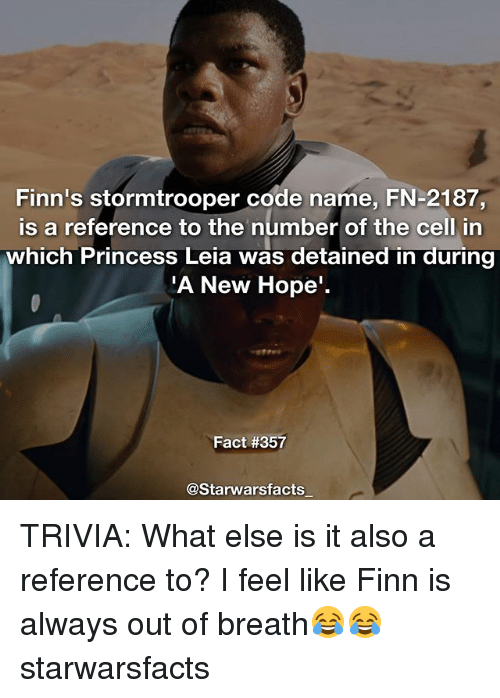 Code Names: Finn's stormtrooper code name, FN-2187,  is a reference to the number of the cell in  which Princess Leia was detained in during  A New Hope  Fact #357  @Starwarsfacts TRIVIA: What else is it also a reference to? I feel like Finn is always out of breath😂😂 starwarsfacts