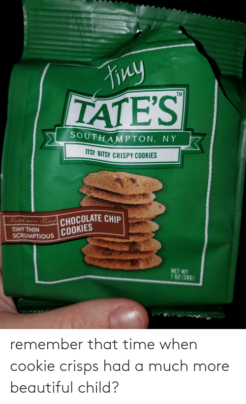Beautiful, Cookies, and Funny: Finy  TATE'S  TM  SOUTHA MPTON, NY  ITSY BITSY CRISPY COOKIES  CHOCOLATE CHIP  COOKIES  Rathen Ring  TINY THIN  SCRUMPTIOUS  NET WT  102 (286) remember that time when cookie crisps had a much more beautiful child?