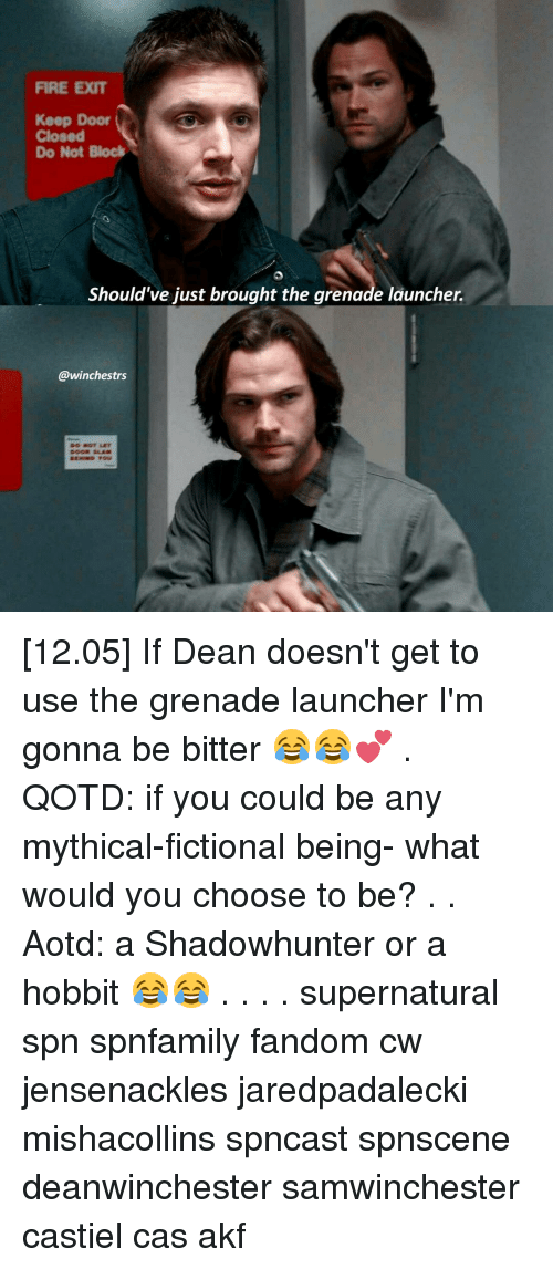 Mythic: FIRE EXIT  Keep Door  Closed  Do Not Block  Should've just brought the grenade launcher.  @winchestrs [12.05] If Dean doesn't get to use the grenade launcher I'm gonna be bitter 😂😂💕 . QOTD: if you could be any mythical-fictional being- what would you choose to be? . . Aotd: a Shadowhunter or a hobbit 😂😂 . . . . supernatural spn spnfamily fandom cw jensenackles jaredpadalecki mishacollins spncast spnscene deanwinchester samwinchester castiel cas akf