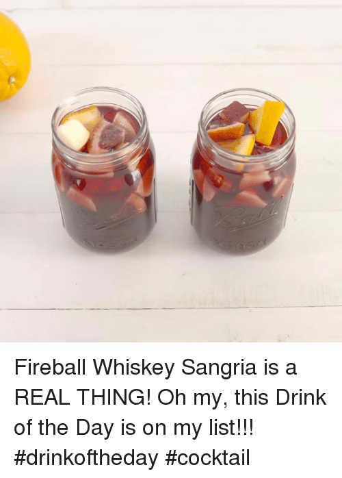 fireball whiskey: Fireball Whiskey Sangria is a REAL THING!  Oh my, this Drink of the Day is on my list!!!  #drinkoftheday   #cocktail