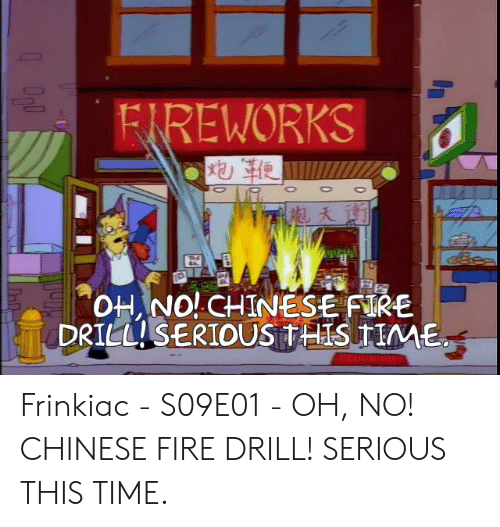 chinese fire drill: FIREWORKS  OH NO!CHINESE FIRE  DRILLISERIOUS THISTME Frinkiac - S09E01 - OH, NO! CHINESE FIRE DRILL! SERIOUS THIS TIME.