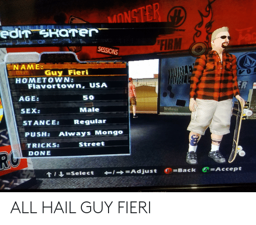 Flavortown Usa: FIRM  SESSIONS  NAME:  Guy Fieri  HOMETOWN:  Flavortown, USA  AGE  50  Male  SEX  STANCE: Regular  PUSH: Always Mongo  DONE  e=Back  =Accept  ↑,↓=select  ←/→=Adjust ALL HAIL GUY FIERI