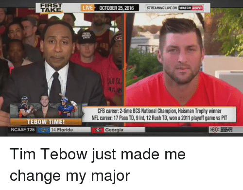 Tebowing: FIRS  LIVE OCTOBER 25.2016  WATCHGn  STREAMING LIVE ON  CFB career: 2-time BCS National Champion, Heisman Trophy winner  NFL career: 17 Pass TD,9Int 12 Rush TDT won a 2011 playoff game vs PIT  TEBOW TIME!  NCAAF T25  er 14 Florida  Geor Tim Tebow just made me change my major