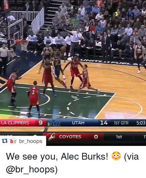 La Clippers: FIRS t  LA CLIPPERS  9  ti br br hoops  UTAH  COYOTES  14 IST QTR  5:03  1st We see you, Alec Burks! 😳 (via @br_hoops)