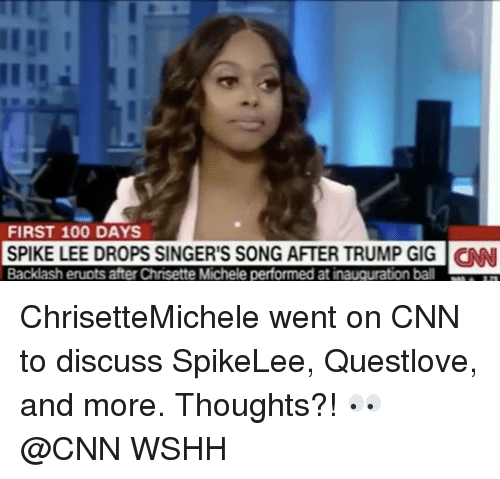 Memes, Spike Lee, and 🤖: FIRST 100 DAYS  SPIKE LEE DROPS SINGER'S SONG AFTER TRUMP GIG CNN  Backlash eruots after Chrisette Michele performed at inauguration ball ChrisetteMichele went on CNN to discuss SpikeLee, Questlove, and more. Thoughts?! 👀 @CNN WSHH
