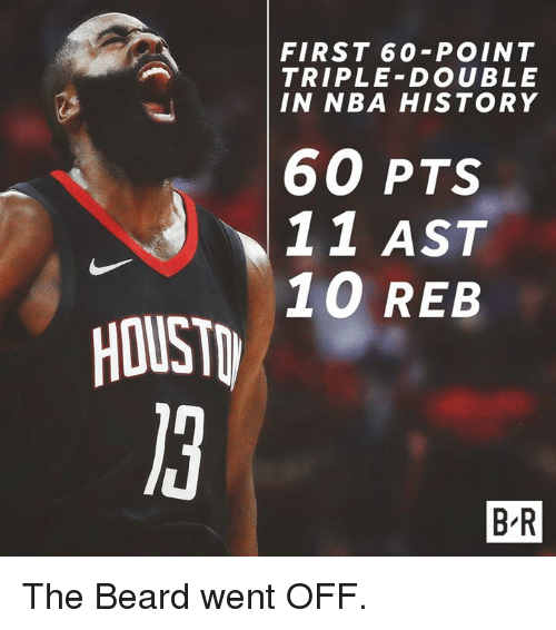 triple double: FIRST 60-POINT  TRIPLE-DOUBLE  IN NBA HISTORY  60 PTS  11 AST  10 REB  HOUST  B R The Beard went OFF.