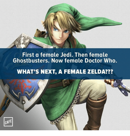 Doctor, Jedi, and Memes: First a female Jedi. Then female  Ghostbusters. Now female Doctor Who.  WHAT'S NEXT, A FEMALE ZELDA???  CAFE