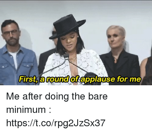 Funny, Applause, and First: First, a round of applause for me Me after doing the bare minimum : https://t.co/rpg2JzSx37