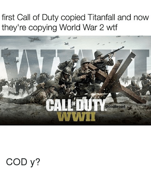 titanfall: first Call of Duty copied Titanfall and now  they're copying World War 2 wtf  CALL  acodbroad  WWII COD y?