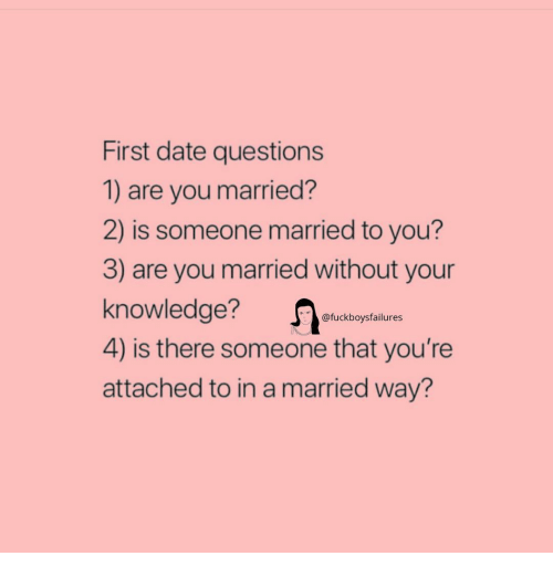 Date, Girl Memes, and Knowledge: First date questions  1) are you married?  2) is someone married to you?  3) are you married without your  knowledge?  4) is there someone that you're  attached to in a married way?  @fuckboysfailures