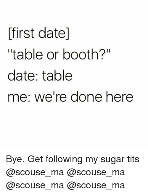 """Memes, Tits, and Date: first datel  """"table or booth?""""  date: table  me: we're done here Bye. Get following my sugar tits @scouse_ma @scouse_ma @scouse_ma @scouse_ma"""