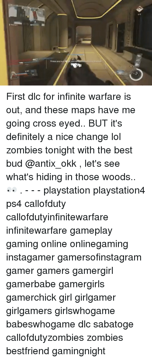 Callofdutyzombies: First dlc for infinite warfare is out, and these maps have me going cross eyed.. BUT it's definitely a nice change lol zombies tonight with the best bud @antix_okk , let's see what's hiding in those woods.. 👀 . - - - playstation playstation4 ps4 callofduty callofdutyinfinitewarfare infinitewarfare gameplay gaming online onlinegaming instagamer gamersofinstagram gamer gamers gamergirl gamerbabe gamergirls gamerchick girl girlgamer girlgamers girlswhogame babeswhogame dlc sabatoge callofdutyzombies zombies bestfriend gamingnight