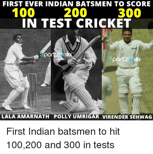 Memes, 🤖, and Indians: FIRST EVER INDIAN BATSMEN TO SCORE  300  100  2200  IN TEST CRICKET  portz Iki  LALA AMARNATH POLLY UMRIGAR VIRENDER SEHWAG First Indian batsmen to hit 100,200 and 300 in tests