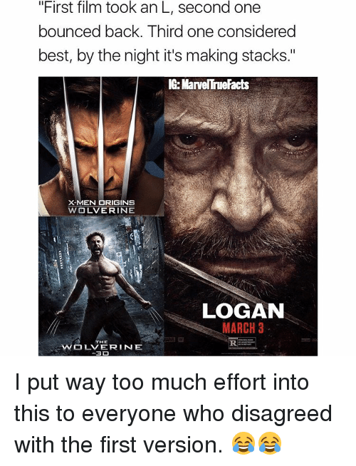 "Memes, X-Men, and 🤖: ""First film took an L, second one  bounced back. Third one considered  best, by the night it's making stacks.""  IG-ManeTrueFacts  X-MEN ORIGINS  WOLVERINE  LOGAN  MARCH 3  WOLVERINE  3D I put way too much effort into this to everyone who disagreed with the first version. 😂😂"