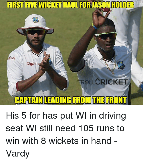 vardy: FIRST FIVE WICKET HAUL FOR JASON HOLDER  gicel  Digicel  CRICKET  CAPTAIN LEADING FROM THE FRONT His 5 for has put WI in driving seat  WI still need 105 runs to win with 8 wickets in hand   -Vardy