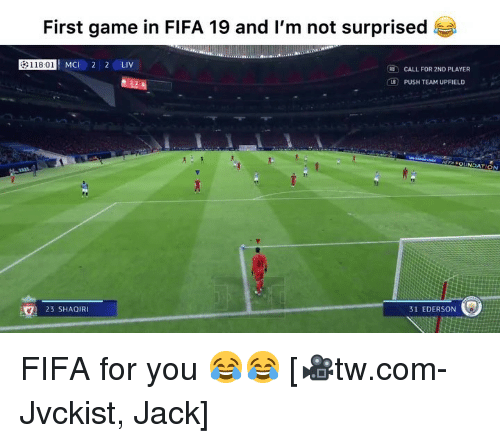 Fifa, Memes, and Game: First game in FIFA 19 and I'm not surprised  118:01 MCI 2 2 LIV  CALL FOR 2ND PLAYER  PUSH TEAM UPFIELD  EA FOUNDATION  3)  23 SHAQIRI  31 EDERSON( FIFA for you 😂😂 [🎥tw.com-Jvckist, Jack]