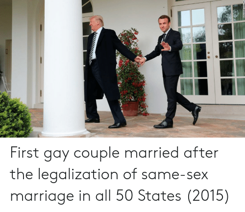 50 states: First gay couple married after the legalization of same-sex marriage in all 50 States (2015)