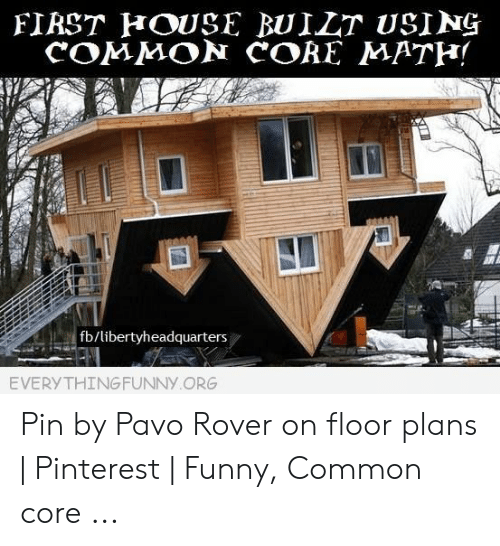 Common Core Math Meme: FIRST HOUSE BUILT USING  COMMON CORE MATH!  libertyheadquarters  EVERYTHINGFUNNY ORG Pin by Pavo Rover on floor plans | Pinterest | Funny, Common core ...