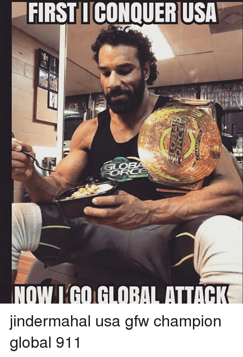 Memes, 🤖, and Usa: FIRST I CONQUER USA  NOW L GO GLOBAL ATTACK jindermahal usa gfw champion global 911
