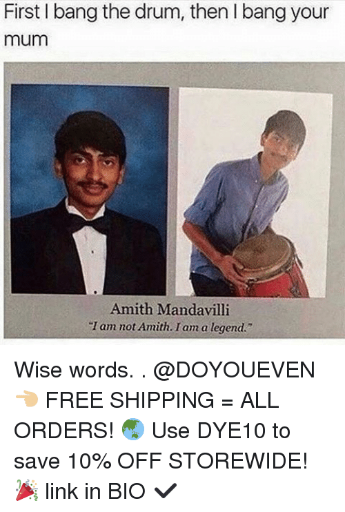 Amith: First l bang the drum, then l bang your  mum  Amith Manda villi  am not Amith. I am a legend. Wise words. . @DOYOUEVEN 👈🏼 FREE SHIPPING = ALL ORDERS! 🌏 Use DYE10 to save 10% OFF STOREWIDE! 🎉 link in BIO ✔️
