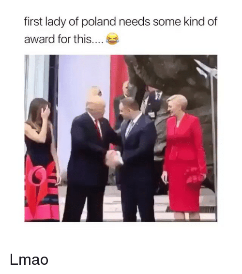 Funny, Lmao, and Poland: first lady of poland needs some kind of  award for this... Lmao
