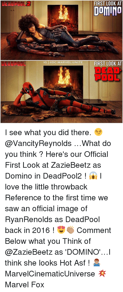 Love, Memes, and Saw: FIRST LOOK AT  DOMINO  IG ODC MARVEL.UNITE I see what you did there. 😏 @VancityReynolds …What do you think ? Here's our Official First Look at ZazieBeetz as Domino in DeadPool2 ! 😱 I love the little throwback Reference to the first time we saw an official image of RyanRenolds as DeadPool back in 2016 ! 😍👏🏽 Comment Below what you Think of @ZazieBeetz as 'DOMINO'…I think she looks Hot Asf ! 🤷🏽♂️ MarvelCinematicUniverse 💥 Marvel Fox