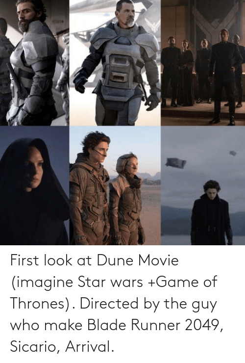 Star Wars: First look at Dune Movie (imagine Star wars +Game of Thrones). Directed by the guy who make Blade Runner 2049, Sicario, Arrival.