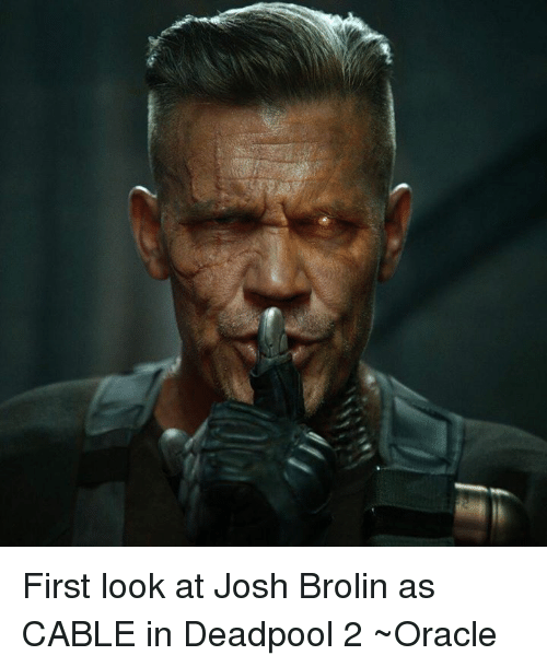 Memes, Deadpool, and Oracle: First look at Josh Brolin as CABLE in Deadpool 2 ~Oracle
