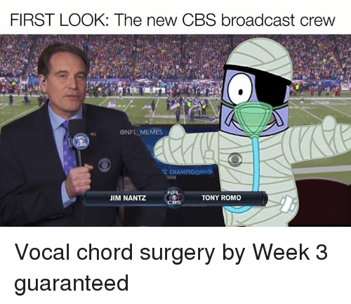 Broadcasters: FIRST LOOK: The new CBS broadcast crew  @NFL MEMES  NR  TONY ROMO  JIM NANTZ Vocal chord surgery by Week 3 guaranteed