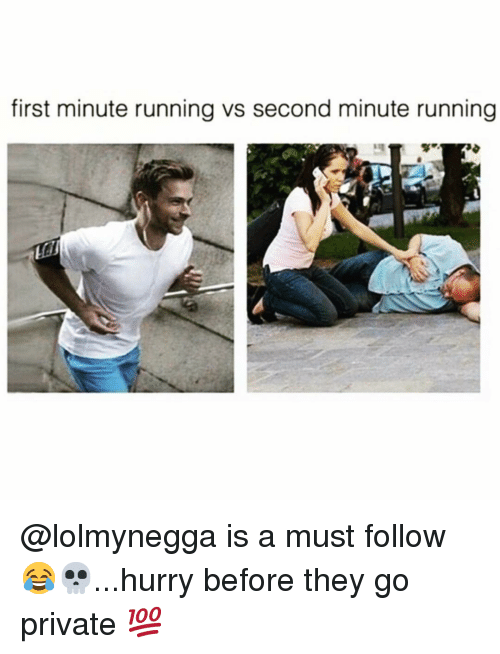Funny, Running, and Private: first minute running vs second minute running @lolmynegga is a must follow😂💀...hurry before they go private 💯