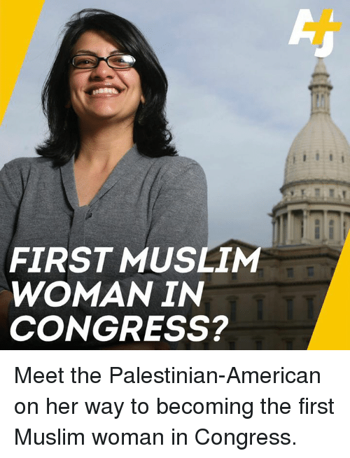 palestinian: FIRST MUSLIM  WOMAN IN  CONGRESS? Meet the Palestinian-American on her way to becoming the first Muslim woman in Congress.