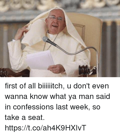 Girl Memes, Wanna Know, and Man: first of all biiiiiitch, u don't even wanna know what ya man said in confessions last week, so take a seat. https://t.co/ah4K9HXIvT