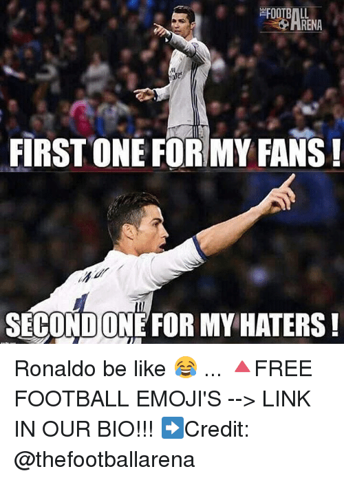 Be Like, Football, and Memes: FIRST ONE FOR MY FANS!  SECOND ONE FOR MY HATERS! Ronaldo be like 😂 ... 🔺FREE FOOTBALL EMOJI'S --> LINK IN OUR BIO!!! ➡️Credit: @thefootballarena