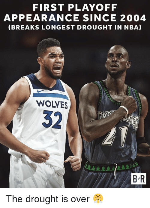 Nba, Wolves, and First: FIRST PLAYOFF  APPEARANCE SINCE 2004  (BREAKS LONGEST DROUGHT IN NBA)  WOLVES  32  B-R The drought is over 😤