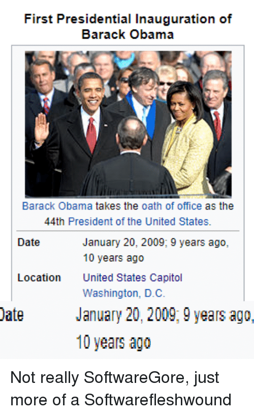 presidential inauguration: First Presidential Inauguration of  Barack Obama  Barack Obama takes the oath of office as the  44th President of the United States.  Date  January 20, 2009, 9 years ago,  10 years ago  United States Capitol  Washington, D.C.  Location  Date  January 20, 2009; 9 years ago,  10 years ago