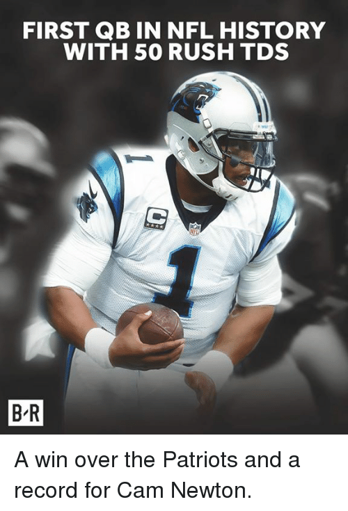 Cam Newton, Nfl, and Patriotic: FIRST QB IN NFL HISTORY  WITH 50 RUSH TDS  1  B-R A win over the Patriots and a record for Cam Newton.