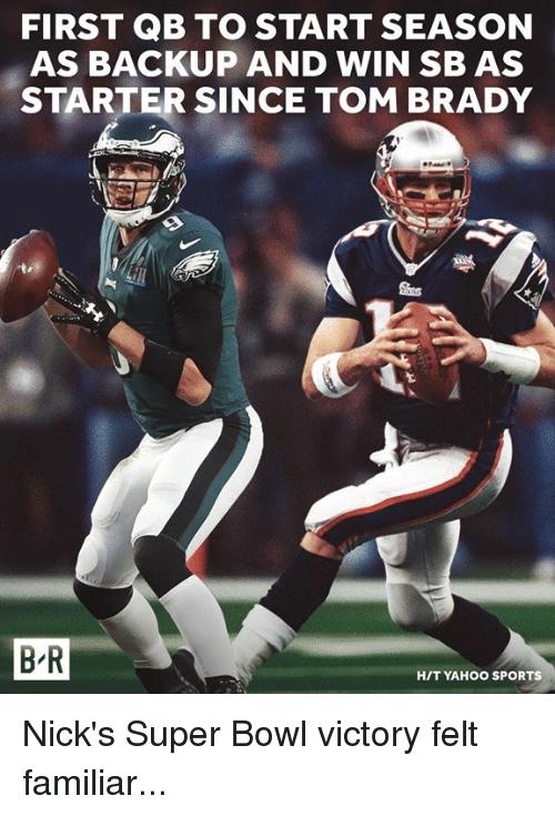 Sports, Super Bowl, and Tom Brady: FIRST QB TO START SEASON  AS BACKUP AND WIN SB AS  STARTER SINCE TOM BRADY  B R  HIT YAHOO SPORTS Nick's Super Bowl victory felt familiar...