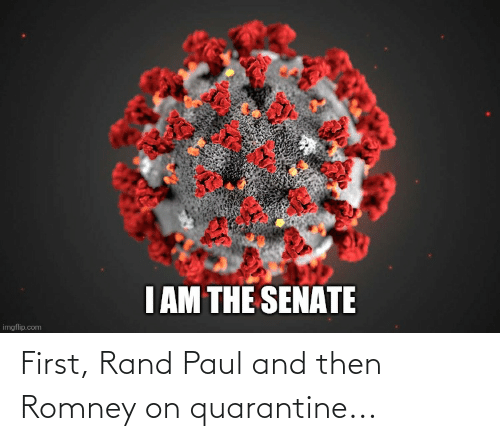 rand: First, Rand Paul and then Romney on quarantine...