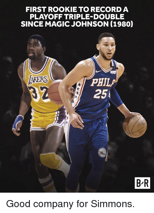 Magic Johnson, Good, and Magic: FIRST ROOKIE TO RECORD A  PLAYOFF TRIPLE-DOUBLE  SINCE MAGIC JOHNSON (1980)  AKERS  PHIL  25  B-R Good company for Simmons.